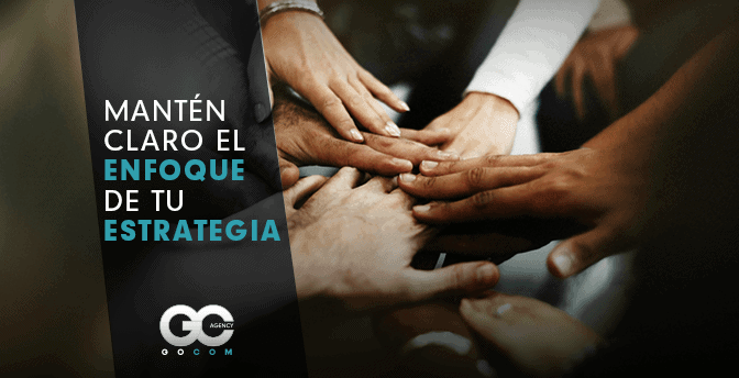 gocom_agencia_de_marketing_digital-_manten_claro_el_enfoque